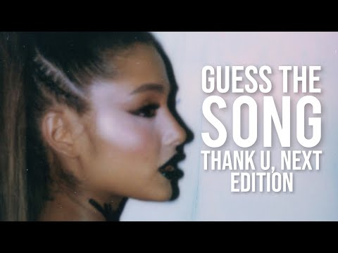 Guess The Song: Thank U, Next Edition