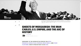 Ghosts of Mossadegh: The Iran Cables, U.S. Empire, and the Arc of History | Intercepted |
