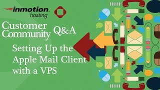 Customer Community Q&A: Setting Up a the Apple Mail Client with a VPS