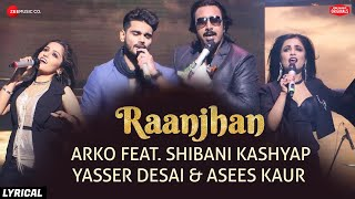 Raanjhan Lyrical | Zee Music Originals | Arko | Shibani Kashyap | Yasser Desai |Asees Kaur |Vinnil