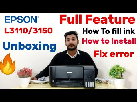 EPSON L3110/3150 Printer Unboxing,How to fill Ink,How to Install,All  Features,Fix Error,best in 2019