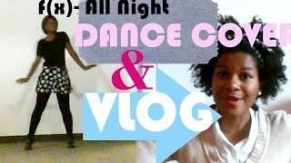 에프엑스 f(x) – 올 나이트 All Night Dance Cover + Vlog + BLOOPERS!