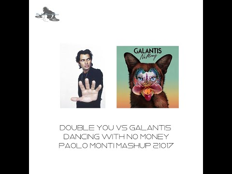 DOUBLE YOU VS GALANTIS - DANCING WITH NO MONEY - PAOLO MONTI MASH UP 2017