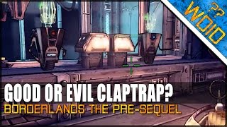 Borderlands The Pre-Sequel - INFINITE LOOP, GOOD OR EVIL CLAPTRAP? (What do I do??)