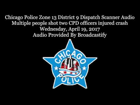 Chicago Police Zone 13 Dispatch Scanner Audio Multiple people shot two officers injured crash