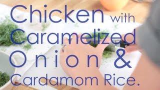 Chicken With Caramelized Onion & Cardamom Rice   Bon Appétempt   Pbs Digital Studios