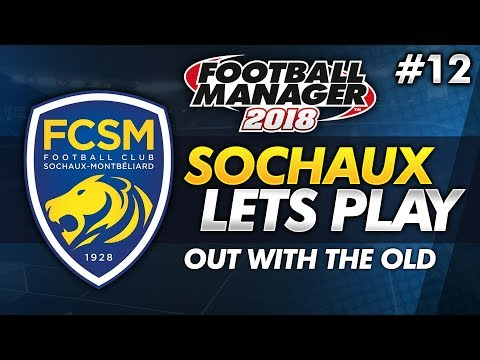 FC Sochaux - Episode 12: Out With the Old #FM18 | Football Manager 2018 Lets Play
