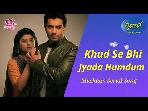 Khud Se Bhi Jyada Humdum | Muskaan Serial Song | Star Bharat | Musiyaapa
