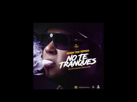 Kenny The Ripper  - NO TE TRANQUES (audio video)