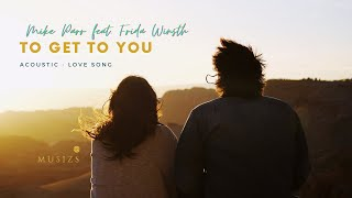 To Get to You - Mike Parr feat. Frida Winsth