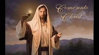 Come Unto Christ (with lyrics)