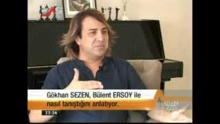 ÜNLÜLERİN DÜNYASI / GÖKHAN SEZEN /  15 9 2013