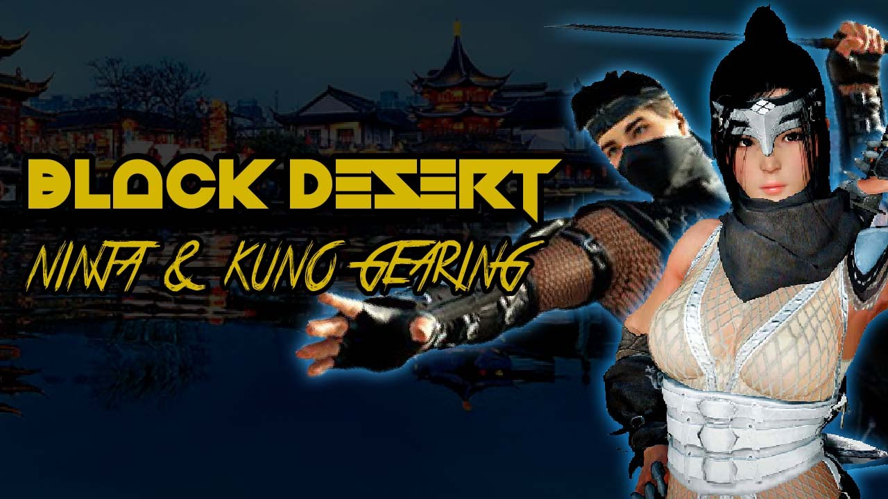 Black Desert Ninja Kunoichi Gearing