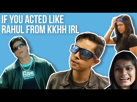 If You Acted Like Rahul From KKHH IRL Ft. Shayan