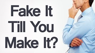 Should You Fake It Till You Make It? | Have The Courage To Be Yourself