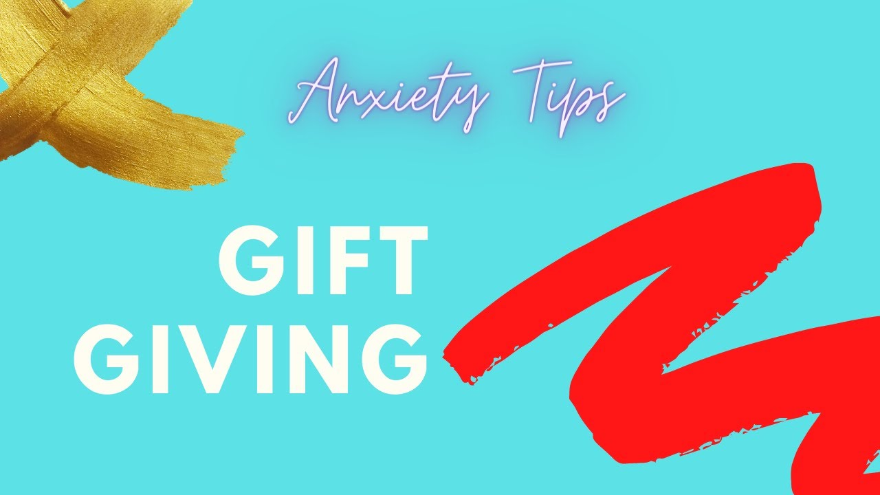Anxiety Tips | Gift Giving