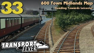 Transport Fever 600 Town Midlands Map #33: Heading Towards Leicester (MML)