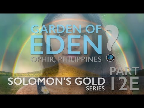 Solomon's Gold Series  Part 12E: Garden of Eden, Mount of the East Found: Ophir, Philippines