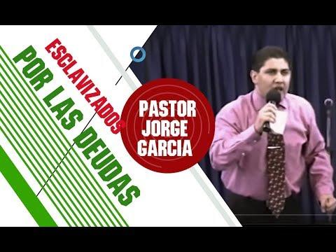 ESCLAVIZADOS POR LAS DEUDAS  Pastor Jorge Garcia