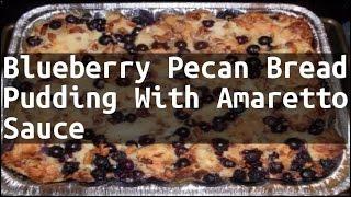 Recipe Blueberry Pecan Bread Pudding With Amaretto Sauce