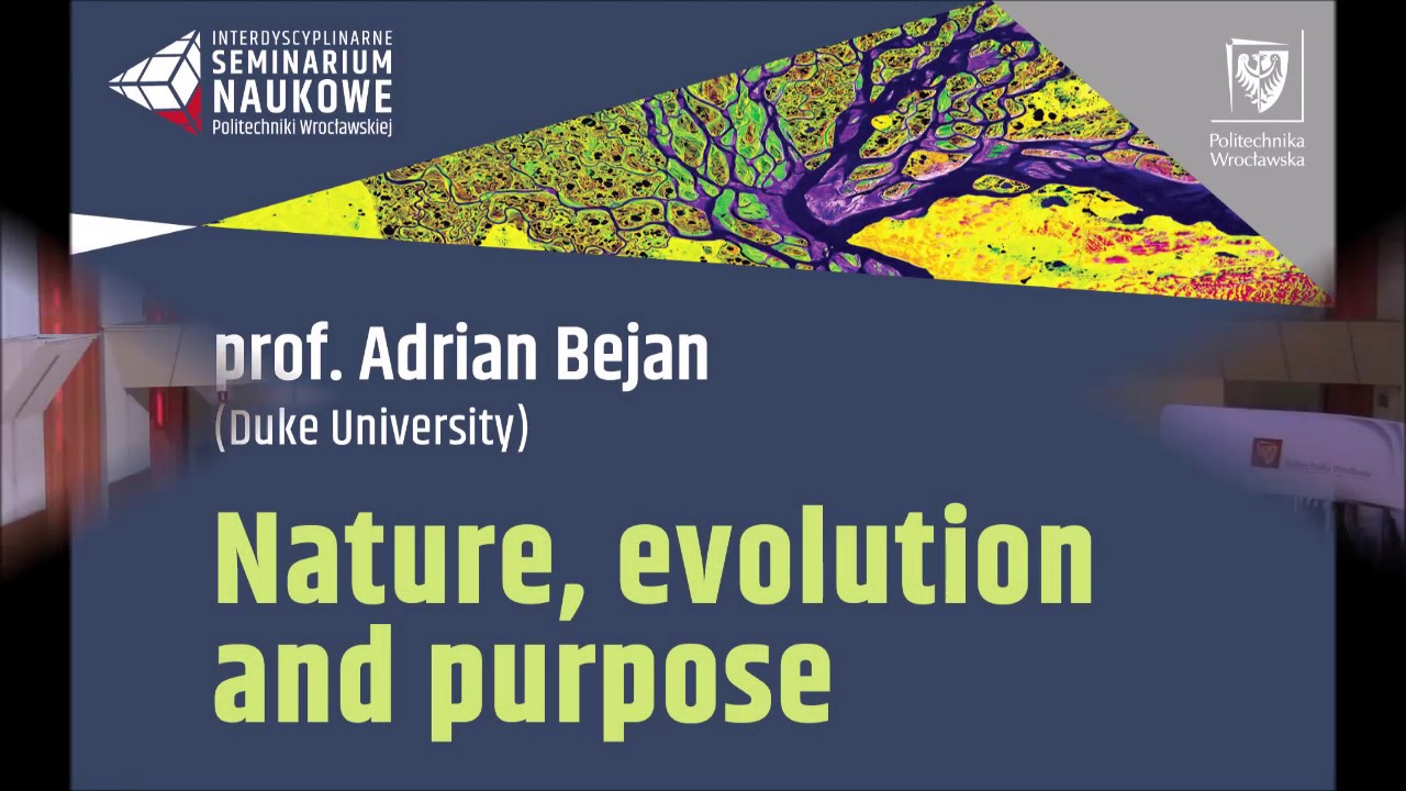 Nature, evolution and purpose - open lecture by prof  Adrian Bejan