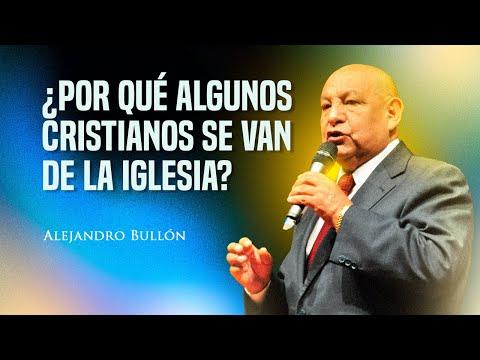Pastor Bullón - ¿Por qué algunos cristianos se van de la iglesia?