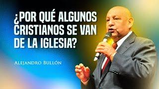 Pastor Bullón - ¿Por qué algunos cristianos se van de la iglesia? thumbnail