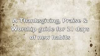 A Thanksgiving, Praise & Worship guide for 21 days of new habits