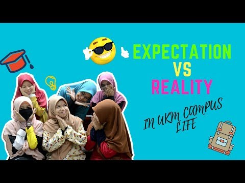 Expectation Vs Reality : Campus Life In UKM