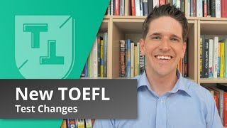 The New TOEFL Changes (2019), Everything You Need to Know in 20 Minutes