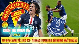 ĐIỂM TIN BÓNG ĐÁ 4/10 | M.U đưa Cavani về 24 giờ tới - Tiền đạo Everton ghi bàn khủng nhất châu Âu