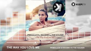 Primaluce &, Erasmo, vs The Houser - The Way You Love Me