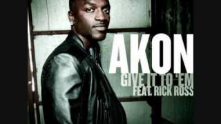 Akon (feat. Rick Ross) - Give it to Em