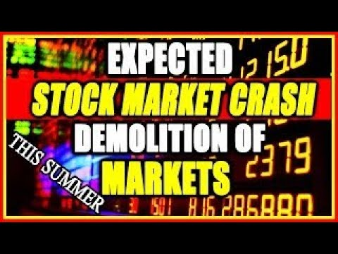 Expected Stock Market Collapse Demolition of Markets In This Summer