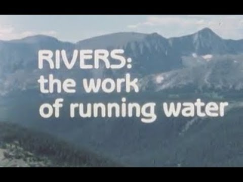 Rivers: The Geological Work of Running Water - w/ Animation