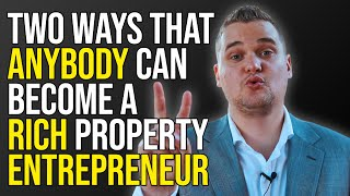 2 Ways How ANYḂODY Can Become a RICH Property Entrepreneur