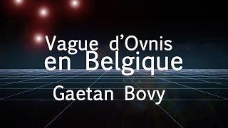 Vague d'Ovnis en Belgique par Gaetan Bovy