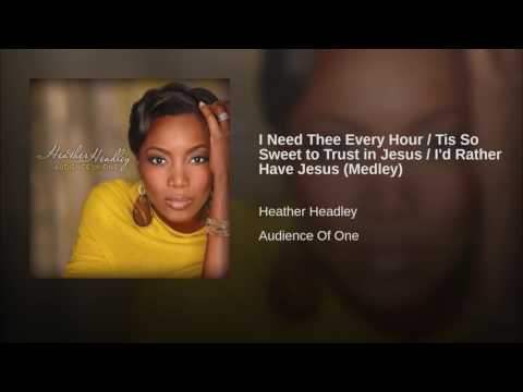 I Need Thee Every Hour / Tis So Sweet to Trust in Jesus / I'd Rather Have Jesus (Medley)