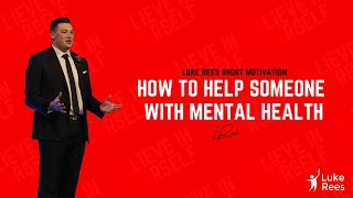 How to help someone with mental health problems | Luke Rees - UpRising Leadership 2018