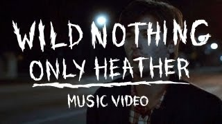 Watch Wild Nothing Only Heather video