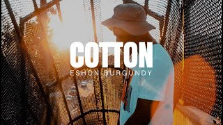 Eshon Burgundy- Cotton (prod. by Tommy Black)