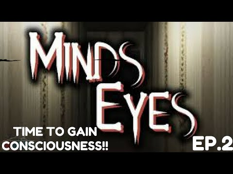 TIME TO GAIN CONSCIOUSNESS!!!-MINDS EYES (EP.2)
