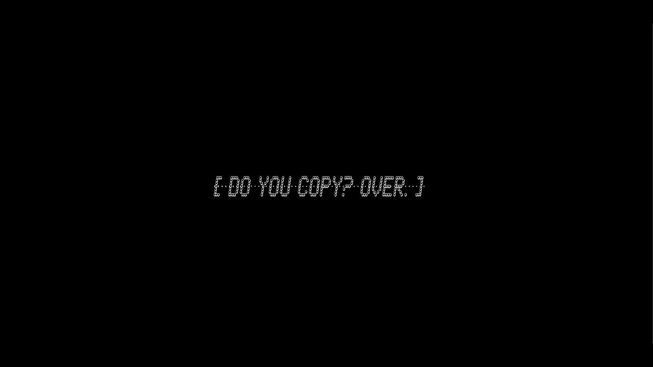 do you copy? over.