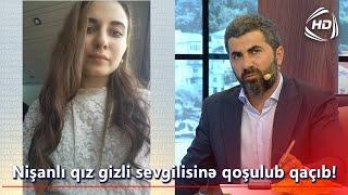 Nişanlı qız gizli sevgilisinə qoşulub qaçıb (BizimləSən)