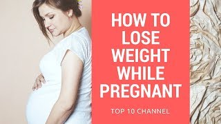 How to Lose Weight While Pregnant | How to lose Weight During Pregnancy