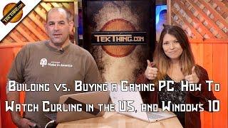 TekThing 3: Windows 10! Gaming PC Build or Buy? Watch Region Blocked Videos!