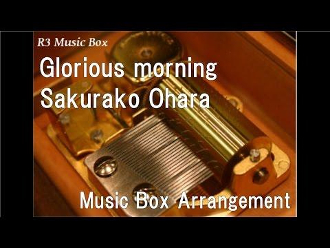 Glorious morning/Sakurako Ohara [Music Box]