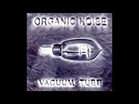 Organic Noise - Vacuum Tube [FULL ALBUM]