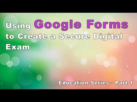 Tutorial - Using Google Forms to Create A Secure Digital Exam