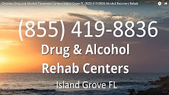 Christian Drug and Alcohol Treatment Centers Island Grove FL (855) 419-8836 Alcohol Recovery Rehab